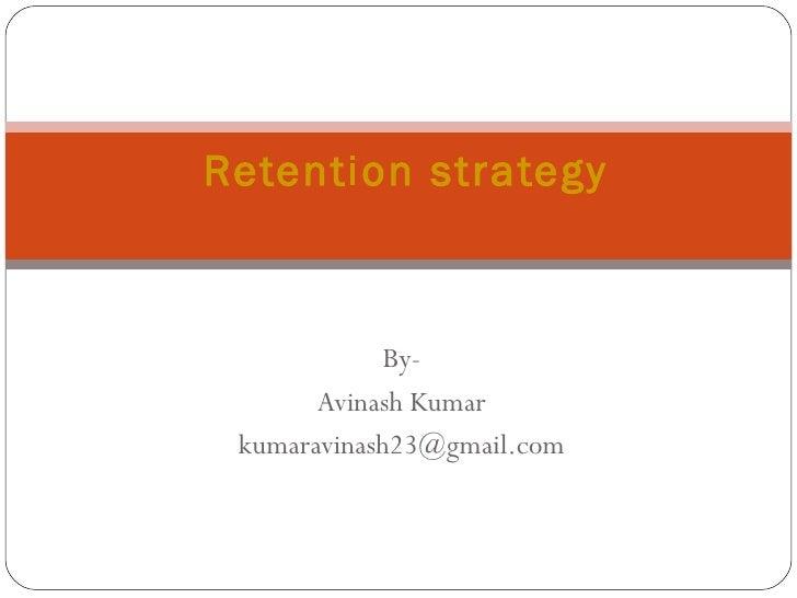 By- Avinash Kumar [email_address] Retention strategy