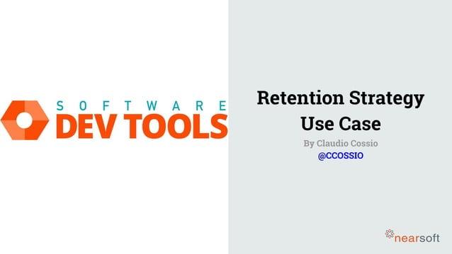 Retention Strategy Use Case By Claudio Cossio @CCOSSIO