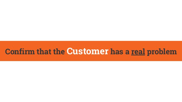Confirm that the Customer has a real problem