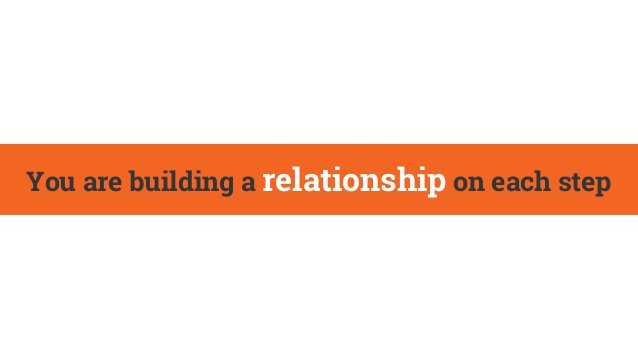 You are building a relationship on each step