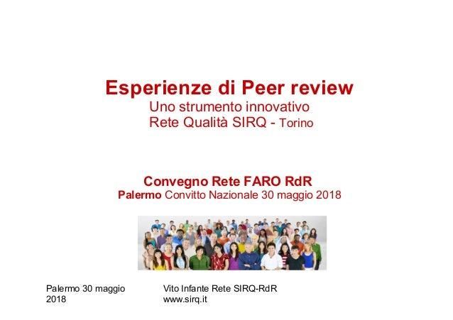 Palermo 30 maggio 2018 Vito Infante Rete SIRQ-RdR www.sirq.it Esperienze di Peer review Uno strumento innovativo Rete Qual...