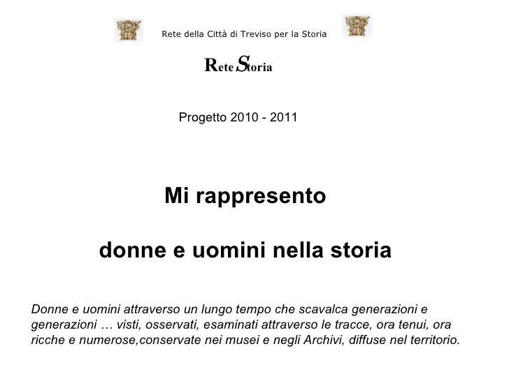 Mi rappresento donne e uomini nella storia Rete della Città di Treviso per la Storia   R ete S toria Progetto 2010 - 2011 ...