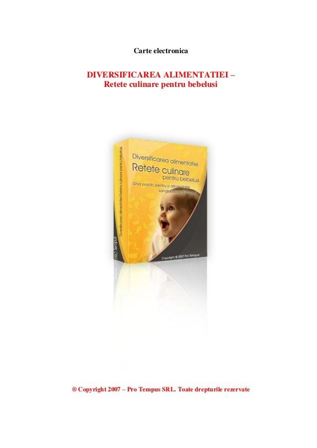 Carte electronica DIVERSIFICAREA ALIMENTATIEI – Retete culinare pentru bebelusi ® Copyright 2007 – Pro Tempus SRL. Toate d...