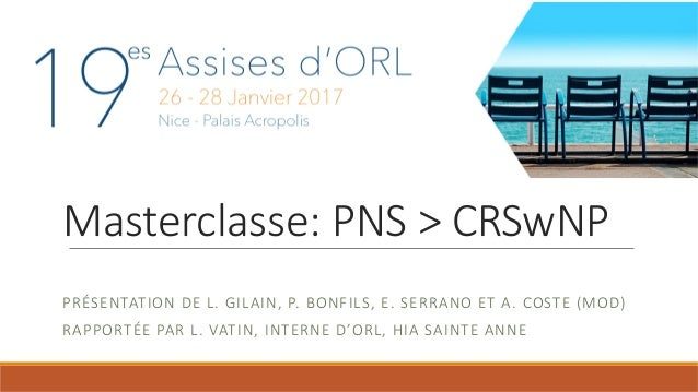 Masterclasse: PNS > CRSwNP PRÉSENTATION DE L. GILAIN, P. BONFILS, E. SERRANO ET A. COSTE (MOD) RAPPORTÉE PA...