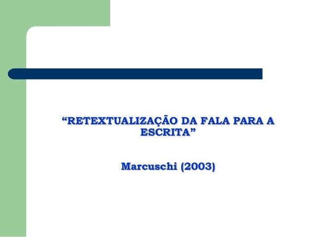 """""""RETEXTUALIZAÇÃO DA FALA PARA A ESCRITA"""" Marcuschi (2003)"""