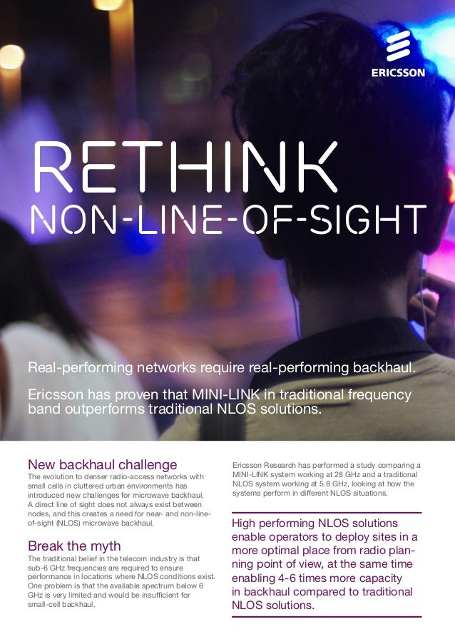 Rethink  Non-Line-of-Sight  Real-performing networks require real-performing backhaul. Ericsson has proven that MINI-LINK ...