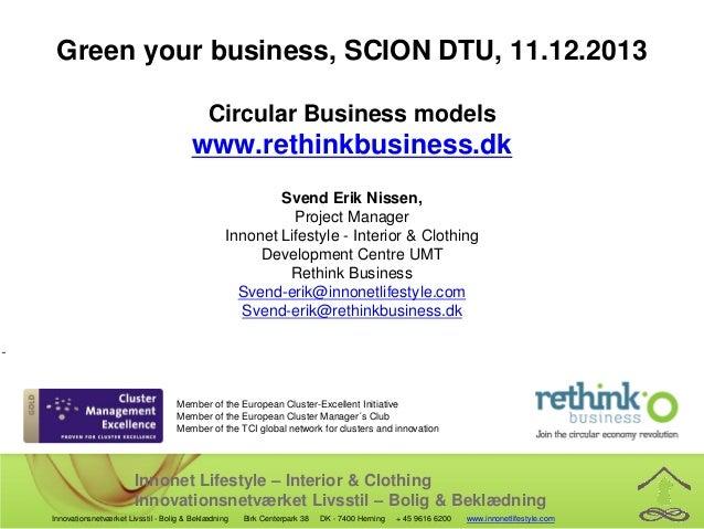 Green your business, SCION DTU, 11.12.2013 Circular Business models  www.rethinkbusiness.dk Svend Erik Nissen, Project Man...