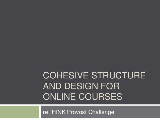 COHESIVE STRUCTUREAND DESIGN FORONLINE COURSESreTHINK Provost Challenge