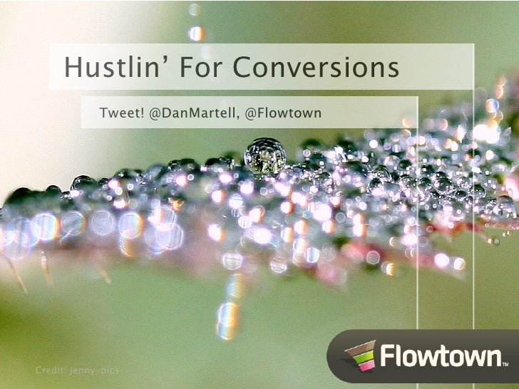 Hustlin' For Conversions              Tweet! @DanMartell, @Flowtown     Credit: jenny-pics