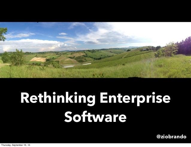 Rethinking Enterprise Software @ziobrando Thursday, September 19, 13