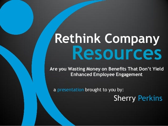 Rethink Company         ResourcesAre you Wasting Money on Benefits That Don't Yield         Enhanced Employee Engagement a...