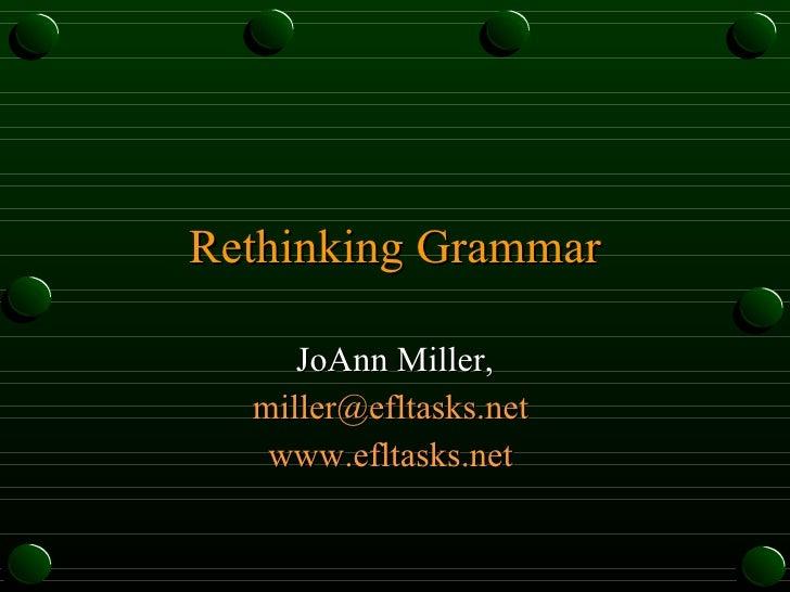 Rethinking Grammar JoAnn Miller, [email_address]   www.efltasks.net