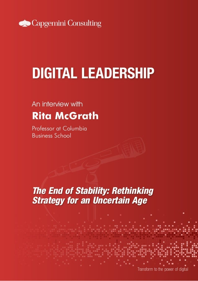 An interview with Transform to the power of digital Rita McGrath Professor at Columbia Business School The End of Stabilit...