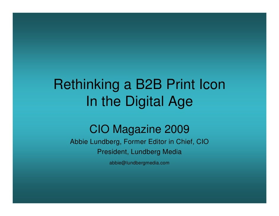 Rethinking a B2B Print Icon      In the Digital Age         CIO Magazine 2009   Abbie Lundberg, Former Editor in Chief, CI...