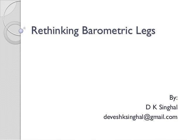 Rethinking Barometric Legs By: D K Singhal deveshksinghal@gmail.com
