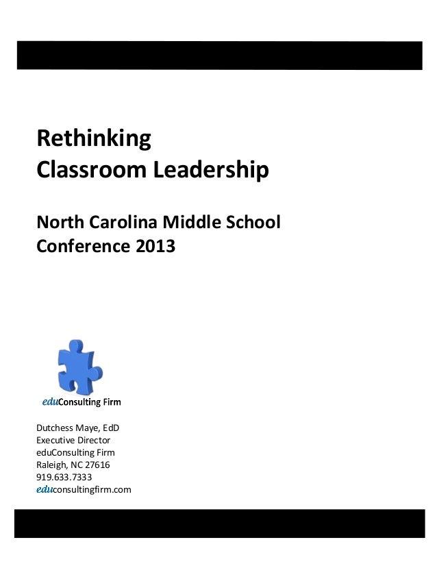 RethinkingClassroom LeadershipNorth Carolina Middle SchoolConference 2013Dutchess Maye, EdDExecutive DirectoreduConsulting...