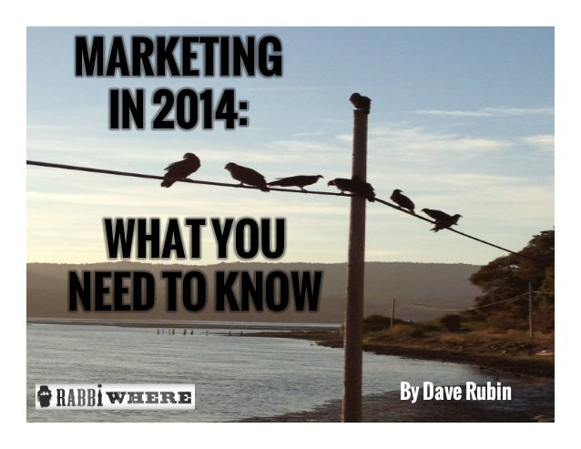 MARKETING IN 2014: WHAT YOU NEED TO KNOW By Dave Rubin