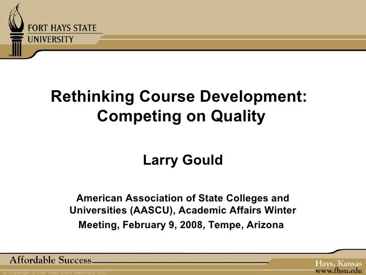 Rethinking Course Development:      Competing on Quality                Larry Gould   American Association of State Colleg...