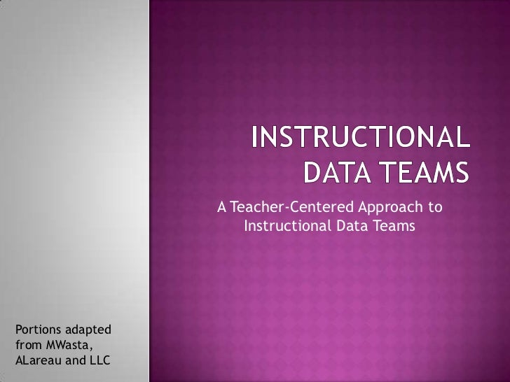 A Teacher-Centered Approach to                       Instructional Data TeamsPortions adaptedfrom MWasta,ALareau and LLC