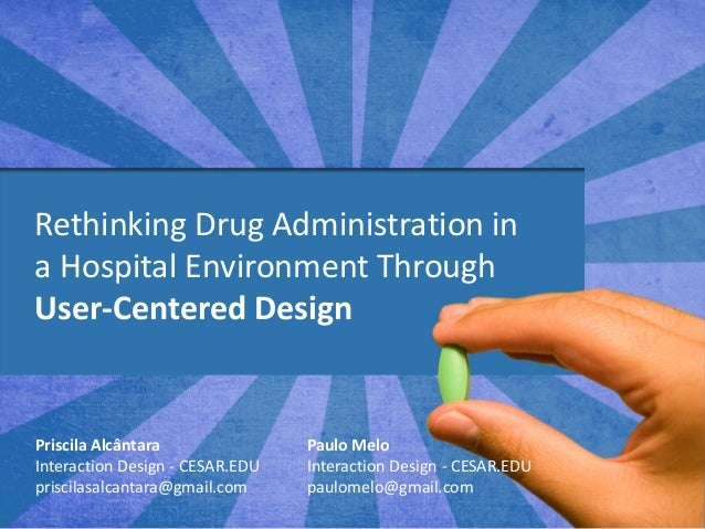 Rethinking Drug Administration in a Hospital Environment Through User-Centered Design  Priscila Alcântara Interaction Desi...