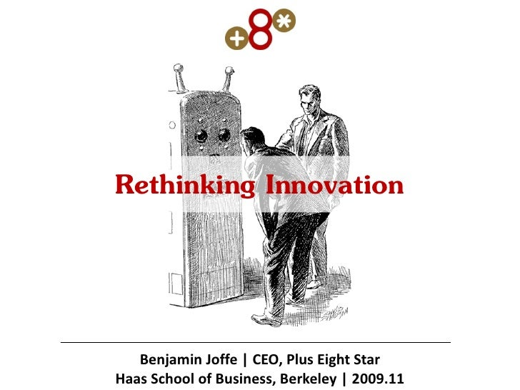 Rethinking Innovation      Benjamin Joffe | CEO, Plus Eight Star Haas School of Business, Berkeley | 2009.11
