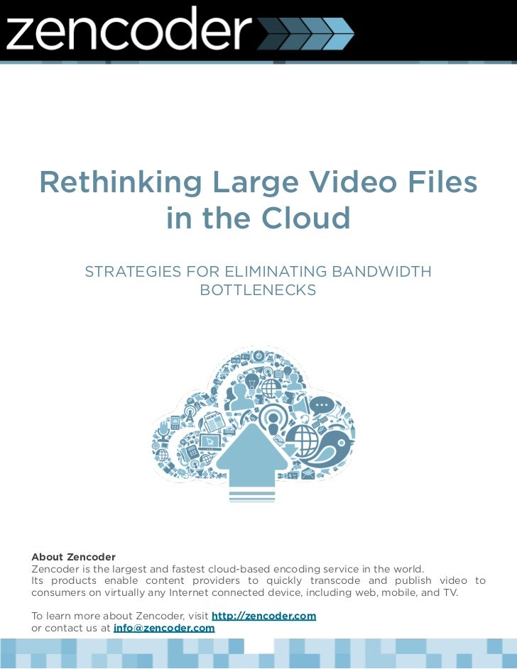 Rethinking Large Video Files         in the Cloud          STRATEGIES FOR ELIMINATING BANDWIDTH                      BOTTL...