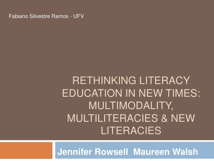 Fabiano Silvestre Ramos - UFV                      RETHINKING LITERACY                    EDUCATION IN NEW TIMES:         ...