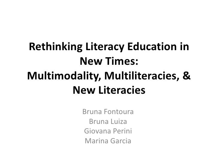 Rethinking Literacy Education in         New Times:Multimodality, Multiliteracies, &        New Literacies           Bruna...