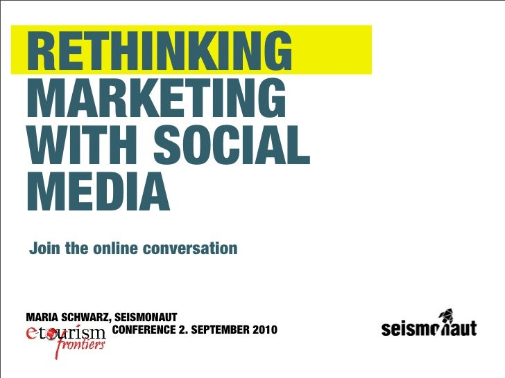 RETHINKING MARKETING WITH SOCIAL MEDIA Join the online conversation   MARIA SCHWARZ, SEISMONAUT               CONFERENCE 2...