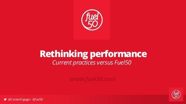  @CareerEngager #fuel50 Current practices versus Fuel50 Rethinking performance www.fuel50.com