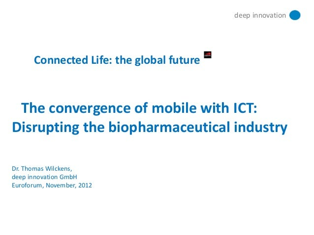 deep innovationConnected Life: the global futureDr. Thomas Wilckens,deep innovation GmbHEuroforum, November, 2012The conve...