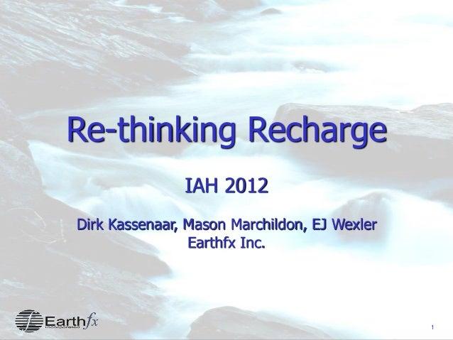 1 Re-thinking Recharge IAH 2012 Dirk Kassenaar, Mason Marchildon, EJ Wexler Earthfx Inc.