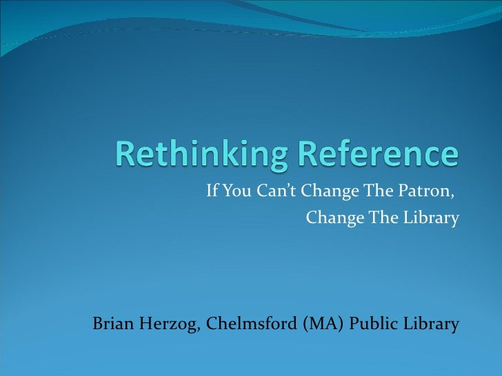 If You Can't Change The Patron,  Change The Library Brian Herzog, Chelmsford (MA) Public Library