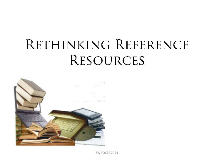 Rethinking Reference Resources<br />SWBOCES 2011 <br />