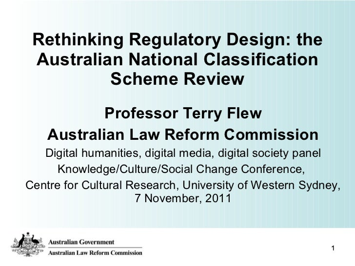 Rethinking Regulatory Design: the Australian National Classification Scheme Review Professor Terry Flew Australian Law Ref...