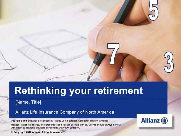 Rethinking your retirement 7 5 3 [Name, Title] Allianz Life Insurance Company of North America ©   Copyright 2010 Allianz....