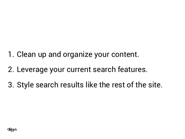 Leverage your current search features. Prioritize more important and popular types of content. Set up synonyms, spelling v...