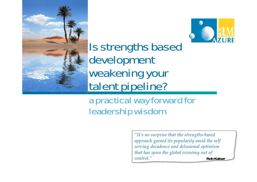 "Is strengths based development weakening your talent pipeline? a practical way forward for leadership wisdom             ""..."