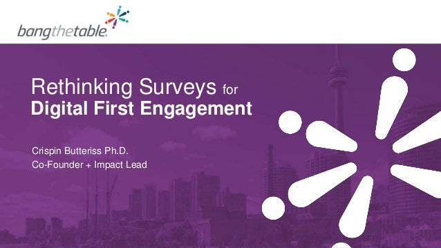 Rethinking Surveys for Digital First Engagement Crispin Butteriss Ph.D. Co-Founder + Impact Lead