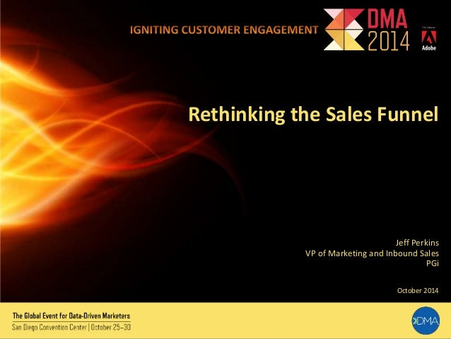 Rethinking the Sales Funnel  Jeff Perkins  VP of Marketing and Inbound Sales  PGi  October 2014