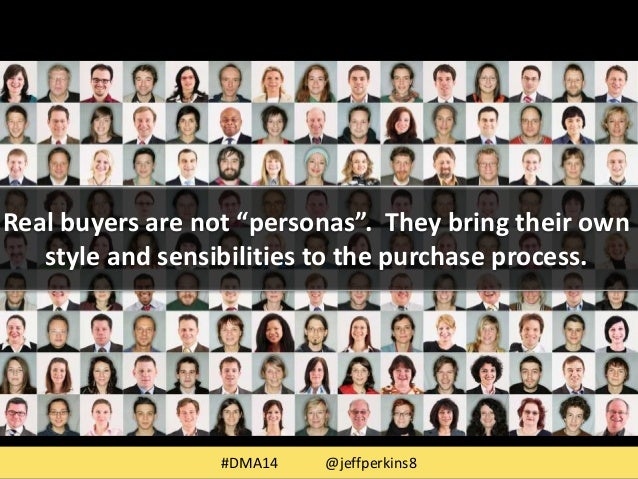 """Real buyers are not """"personas"""". They bring their own  style and sensibilities to the purchase process.  #DMA14 @jeffperkin..."""