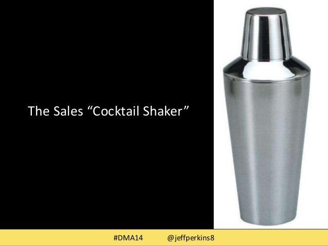 "The Sales ""Cocktail Shaker""  #DMA14 @jeffperkins8"