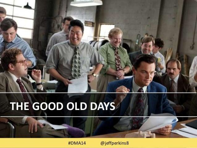 THE GOOD OLD DAYS  #DMA14 @jeffperkins8
