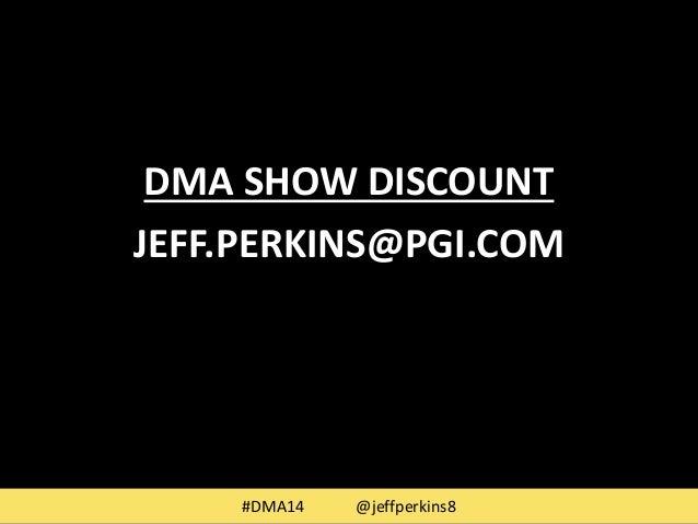 DMA SHOW DISCOUNT  JEFF.PERKINS@PGI.COM  #DMA14 @jeffperkins8