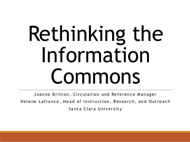 Rethinking the  Information  Commons  Joanne Br i t ton, Ci r culat ion and Reference Manager  Helene Laf rance , Head of ...
