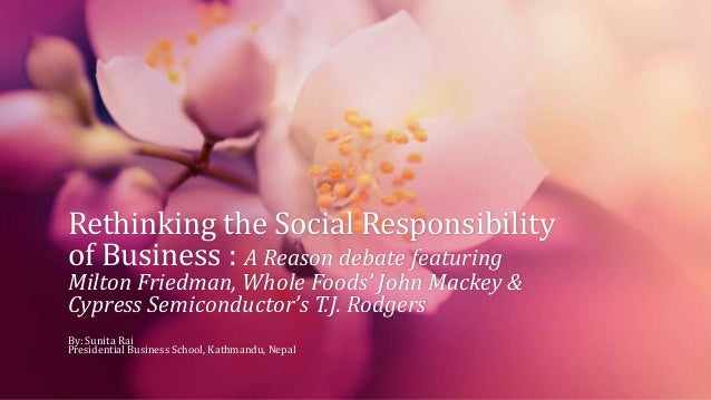 Rethinking the Social Responsibility of Business : A Reason debate featuring Milton Friedman, Whole Foods' John Mackey & C...