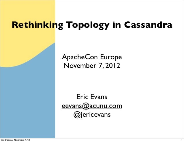 Rethinking Topology in Cassandra                            ApacheCon Europe                            November 7, 2012  ...