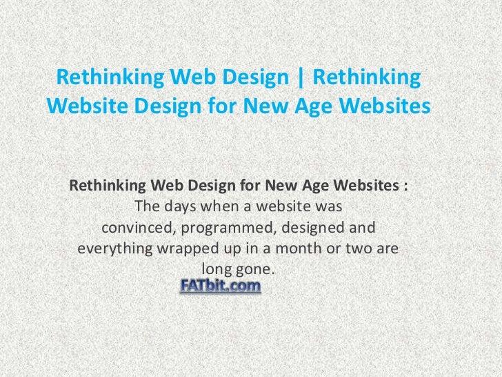 Rethinking Web Design | RethinkingWebsite Design for New Age Websites  Rethinking Web Design for New Age Websites :       ...