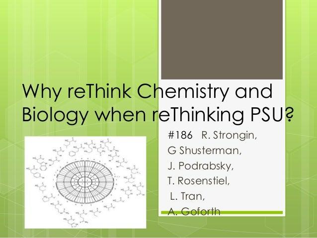Why reThink Chemistry andBiology when reThinking PSU?              #186 R. Strongin,              G Shusterman,           ...