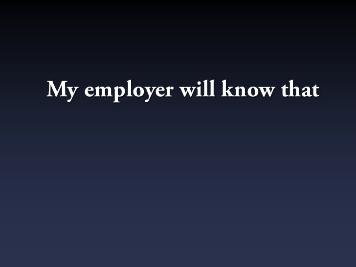 My employer will know that